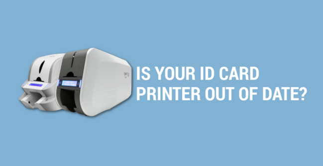 Is Your ID Card Printer Out of Date?
